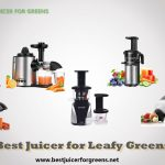 Best Juicer for Leafy Greens in 2021 - Topmost Analyzed